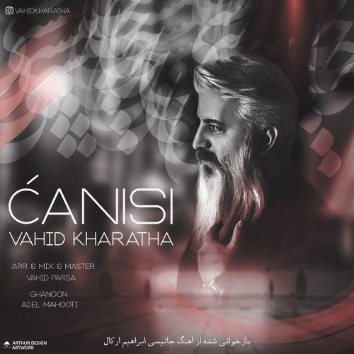 دانلود آهنگ جدید وحید خراطها Canisi